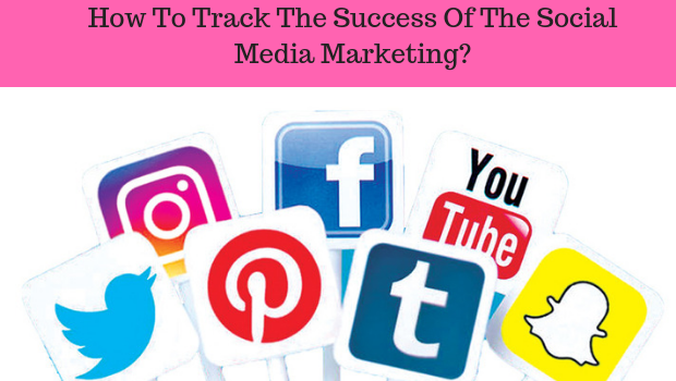 How To Track The Success Of The Social Media Marketing?